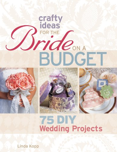 Crafty Ideas for the Bride on a Budget: 75 DIY Wedding Projects ebook