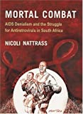 Mortal Combat: AIDS Denialism and the Struggle for Antiretrovirals in South Africa