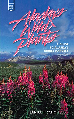Alaska's Wild Plants: A Guide to Alaska's Edible Harvest (Alaska Pocket Guide)