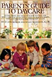 The Parents' Guide to Day Care, Joanne Miller and Susan Weissman, 0553342959