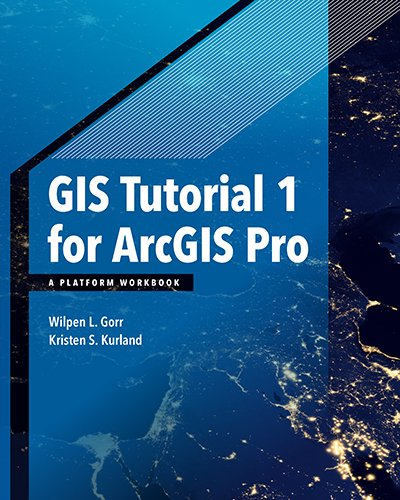GIS Tutorial 1 for ArcGIS Pro: A Platform Workbook (GIS Tutorials) by Esri Press