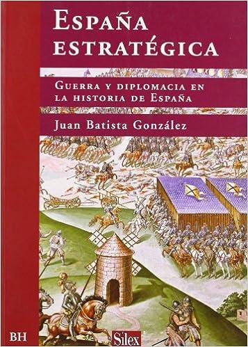 España estratégica: Guerra y diplomacia en la historia de España Biblioteca histórica: Amazon.es: Batista González, Juan: Libros