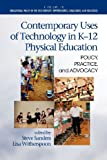 Contemporary Uses of Technology in K-12 Physical Education Policy, Practice, and Advocacy, Steve Sanders and Lisa Witherspoon, 1617359599