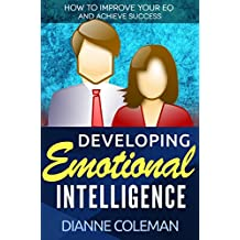 Developing Emotional Intelligence: How to Improve Your EQ and Achieve Success