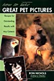 How to Take Great Pet Pictures, Ron Nichols, 1584280662