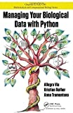 : Managing Your Biological Data with Python (Chapman & Hall/CRC Mathematical and Computational Biology) by Allegra Via (2014-03-18)