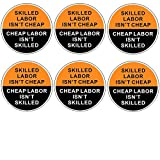 "Outdoor/Indoor (6 Pack) 2"" X 2"" Skilled Labor Isn't Cheap / Cheap Labour Isn't Skilled Label Sticker Decal For Hard Hat / Helmet / Lunch Tool Box - Back Self Adhesive Vinyl"