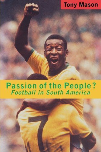 Passion of the People?: Football in Latin America (Critical Studies in Latin American and Iberian Culture)