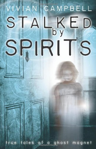 Stalked by Spirits: True Tales of a Ghost (Ghost Magnet)