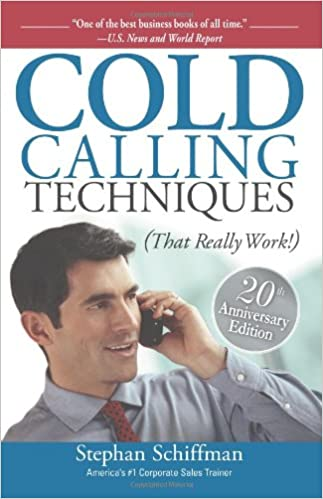 Cold Calling Techniques: That Really Work: Stephan Schiffman