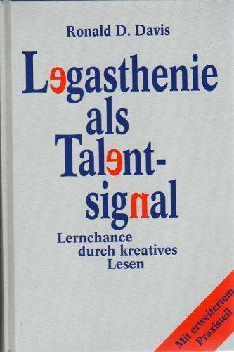 Legasthenie als Talentsignal. Lernchance durch kreatives Lesen. Mit erweitertem Praxisteil.