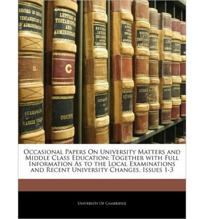 Occasional Papers on University Matters and Middle Class Education: Together with Full Information as to the Local Examinations and Recent University Changes, Issues 1-3 (Paperback) - Common pdf epub