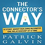 The Connector's Way: A Story About Building Business One Relationship at a Time | Patrick Galvin