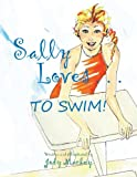 Sally Loves to Swim!, Jody MacKey, 1483667588