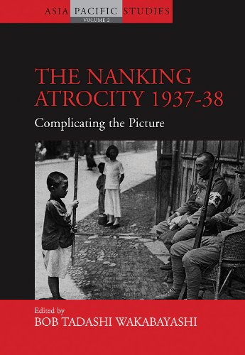 The Nanking Atrocity, 1937-1938: Complicating the Picture (Asia-Pacific Studies: Past and Present)