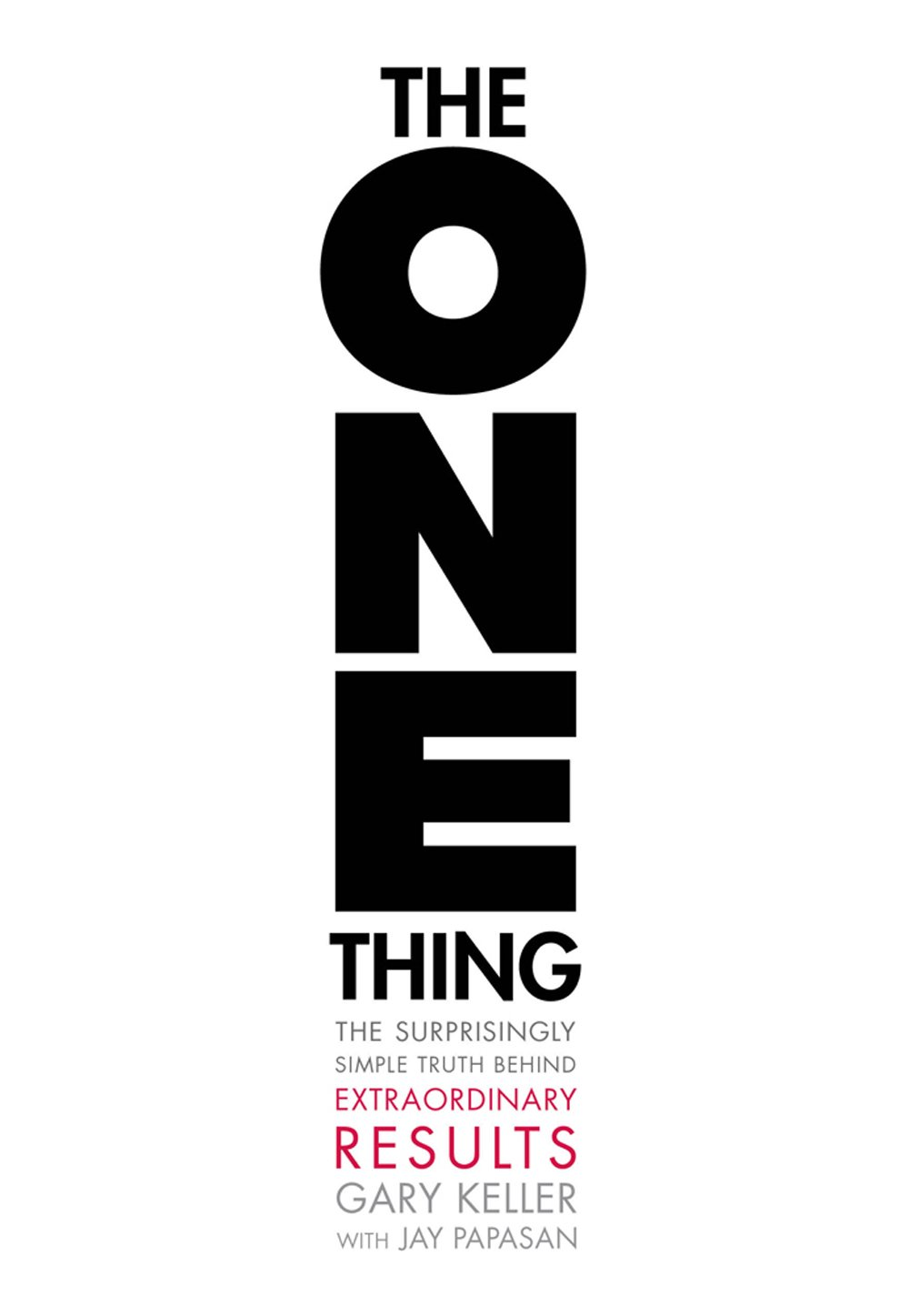 The One Thing: The Surprisingly Simple Truth Behind Extraordinary Results. Gary Keller & Jay Papasan notes By Kingston S Lim