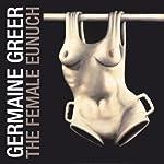 The Female Eunuch | Germaine Greer