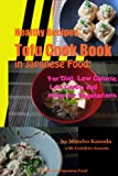 Healthy Recipes Tofu Cook Book in Japanese Food: For Diet, Low Calorie, Low Carbs, and many for Vegetarians