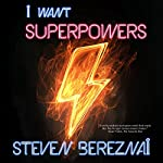 I Want Superpowers | Steven Bereznai