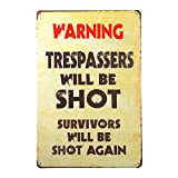 dingleiever DL-Vintage Metal Warning Sign:Trespassers Will Be Shot. Survivors Will Be Shot Again