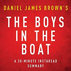 The Boys in the Boat by Daniel James Brown - A 30-Minute Instaread Summary