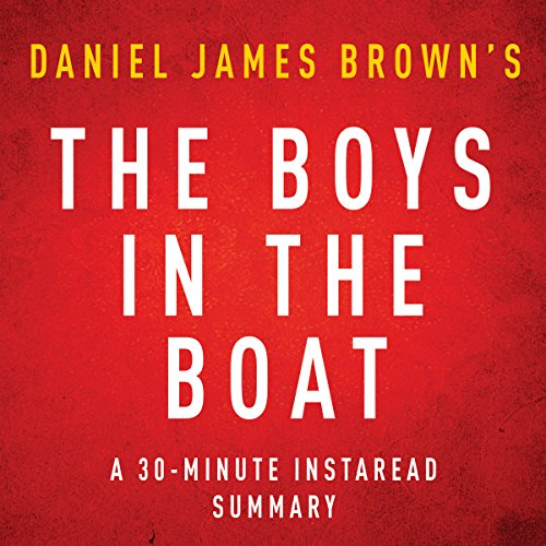 The Boys in the Boat by Daniel James Brown - A 30-Minute Instaread Summary: Nine Americans and Their Epic Quest for Gold at the 1936 Berlin Olympics