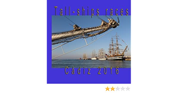 Tall-Ships Races: Cadiz, July_2016: Amazon.es: Romero, Melquiades ...