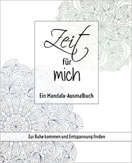 Zeit für mich - Ein Mandala-Ausmalbuch: Zur Ruhe kommen und Entspannung finden
