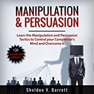 Manipulation & Persuasion: Learn the Manipulation and Persuasion Tactics to Control Your Competitor's Mind