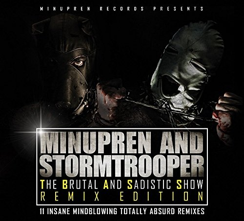 Minupren & Stormtrooper - The Brutal And Sadistic Show  Remix Edition (2017) [FLAC] Download