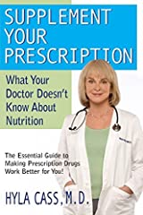 Supplement Your Prescription: What Your Doctor Doesn't Know About Nutrition by Hyla Cass (2007) Paperback Paperback
