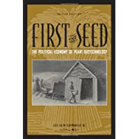 First the Seed: The Political Economy of Plant Biotechnology (SCIENCE AND TECHNOLOGY IN SOCIETY)