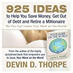 925 Ideas to Help You Save Money, Get Out of Debt and Retire a Millionaire So You Can Leave Your Mark on the World | Devin D. Thorpe