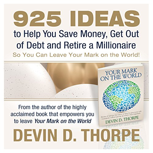 925 Ideas to Help You Save Money, Get Out of Debt and Retire a Millionaire So You Can Leave Your Mark on the World by Devin D. Thorpe