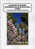 Glossary of Spanish Gardening and Horticultural Terms: Spanish - English , English - Spanish