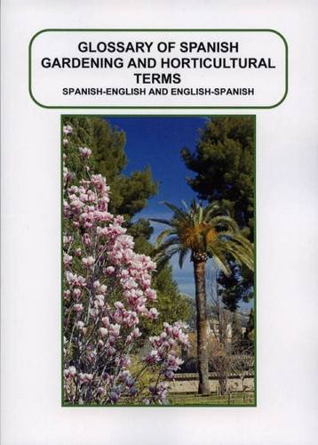 Glossary of Spanish Gardening and Horticultural Terms: Spanish - English , English - Spanish