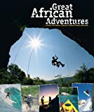 img - for Great African Adventures: A Guide to the Mother Continent  s Ultimate Outdoor Adventures book / textbook / text book