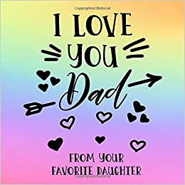 I Love You Dad From Your Favorite Daughter Fathers Day Journal