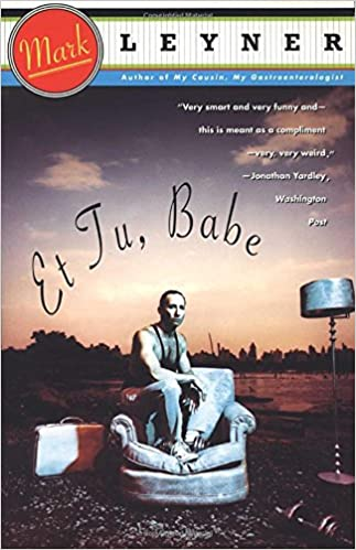 'Et Tu, Babe' is a Postmodern, surreal-absurdist, hilarious powerhouse of a novel, published in 1993, by acclaimed author Mark Leyner.
