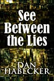 See Between the Lies, Dan Habecker, 1607496488
