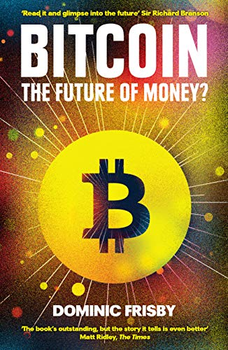 Bitcoin: The Future of Money? by [Frisby, Dominic]
