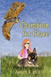Champion for Grace, Judith J. Hill, 1936688220