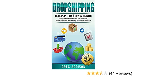 Dropshipping blueprint to 10k a month comprehensive guide to dropshipping blueprint to 10k a month comprehensive guide to private label retail arbitrage and finding profitable products dropshipping malvernweather Gallery