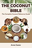 The Coconut Bible: The Complete Coconut Reference Guide by Deeter, Annie (2014) Paperback