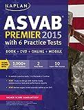 Kaplan ASVAB Premier 2015 with 6 Practice Tests: Book + DVD + Online + Mobile (Kaplan Test Prep)