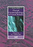 Fluvial Geomorphology of Great Britain, Chapman and Hall Staff, 0412789302