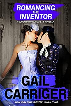 Romancing the Inventor: A Supernatural Society Novella by [Carriger, Gail]