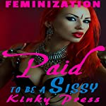 Paid to Be a Sissy: Kinky Press Sissies, Book 10 |  Kinky Press