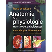 ROSS ET WILSON : ANATOMIE ET PHYSIOLOGIE NORMALES ET PATHOLOGIQUES N.E.