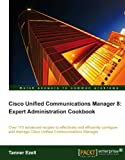 Read Cisco Unified Communications Manager 8: Expert Administration Cookbook Reader